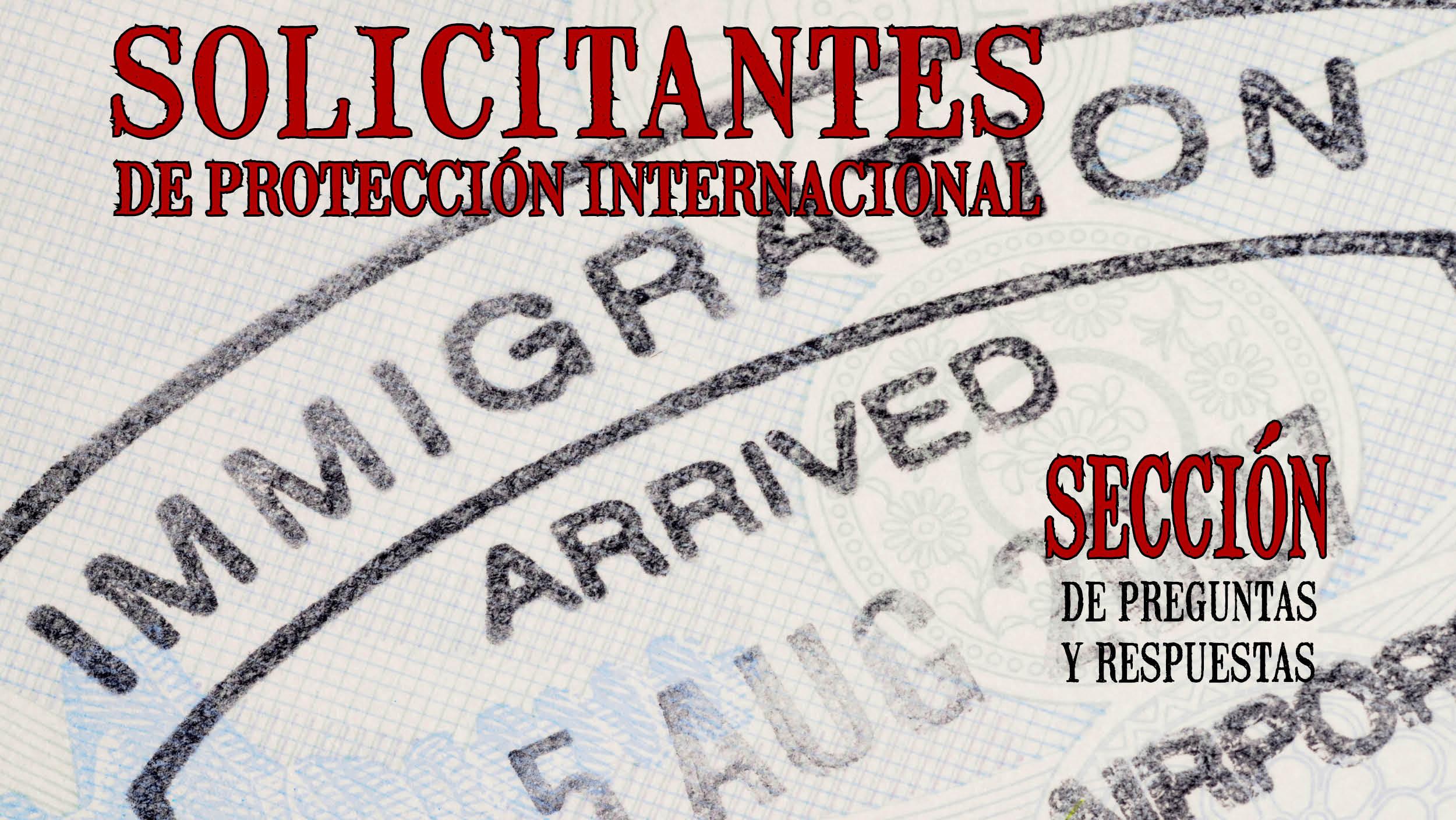 SOLICITANTES DE PROTECCIÓN INTERNACIONAL Sección de preguntas y respuestas